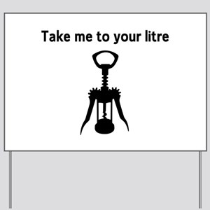 Take me to your litre Yard Sign