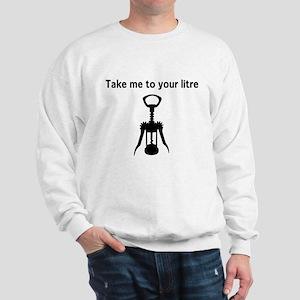 Take me to your litre Sweatshirt