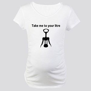 Take me to your litre Maternity T-Shirt