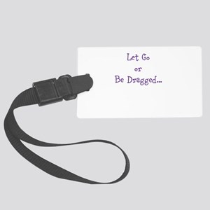 Let Go or Be Dragged.. Luggage Tag