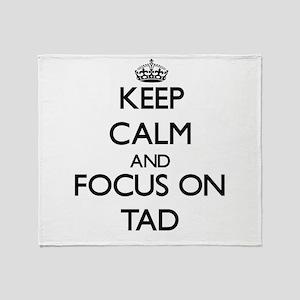 Keep Calm and focus on Tad Throw Blanket