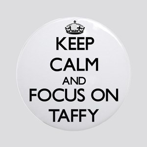 Keep Calm and focus on Taffy Ornament (Round)