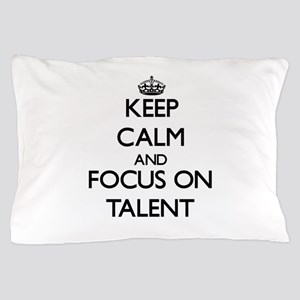 Keep Calm and focus on Talent Pillow Case