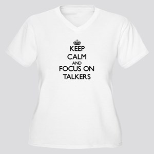 Keep Calm and focus on Talkers Plus Size T-Shirt