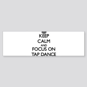 Keep Calm and focus on Tap Dance Bumper Sticker