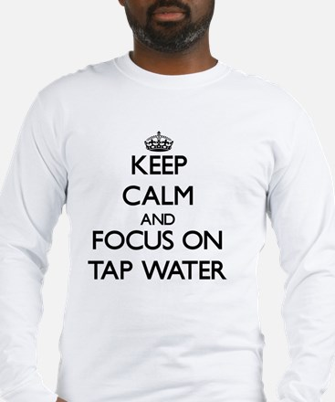 Keep Calm and focus on Tap Wat Long Sleeve T-Shirt