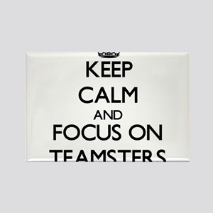 Keep Calm and focus on Teamsters Magnets