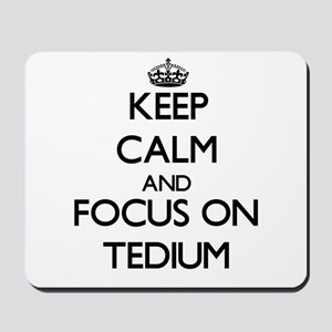 Keep Calm and focus on Tedium Mousepad