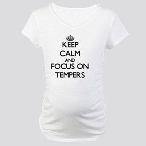 Keep Calm and focus on Tempers Maternity T-Shirt