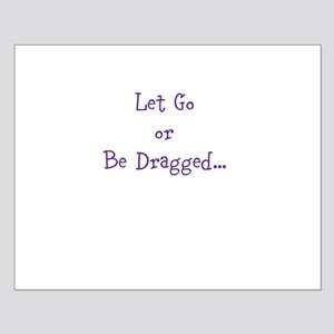 Let Go or Be Dragged.. Posters