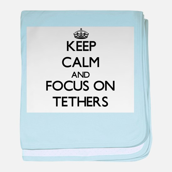 Keep Calm and focus on Tethers baby blanket