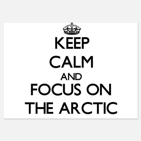 Keep Calm and focus on The Arctic Invitations