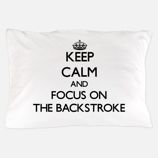 Keep Calm and focus on The Backstroke Pillow Case