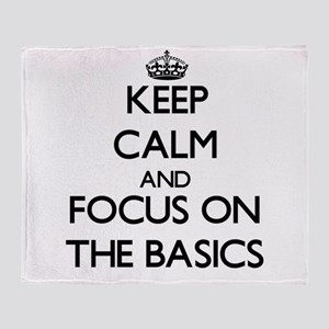 Keep Calm and focus on The Basics Throw Blanket