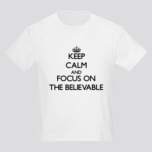 Keep Calm and focus on The Believable T-Shirt