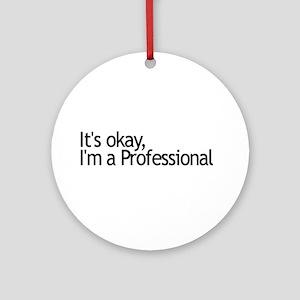 I'm a Professional Ornament (Round)