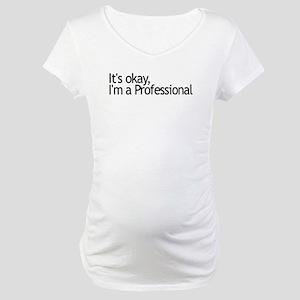 I'm a Professional Maternity T-Shirt