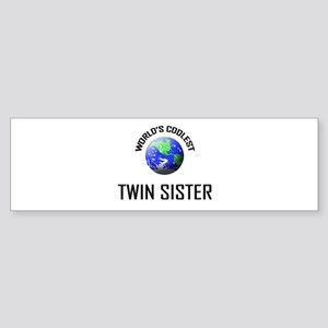 World's Coolest TWIN SISTER Bumper Sticker