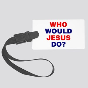 Who Would Jesus Do? Large Luggage Tag