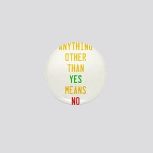 Anything Other Than Yes Means No Mini Button