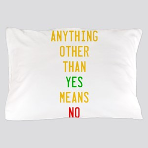 Anything Other Than Yes Means No Pillow Case