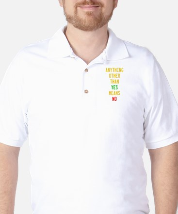 Anything Other Than Yes Means No Golf Shirt