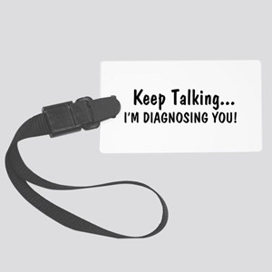 Keep Talking Im Diagnosing You Large Luggage Tag