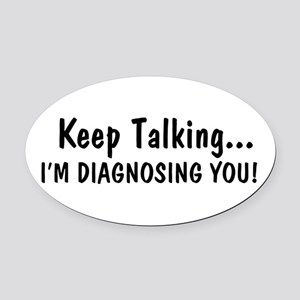 Keep Talking Im Diagnosing You Oval Car Magnet