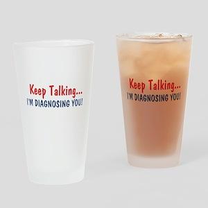 Keep Talking I'm Diagnosing You Drinking Glass