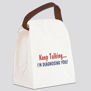 Keep Talking I'm Diagnosing You Canvas Lunch Bag