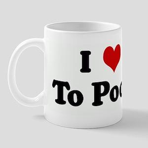 I Love To Poop Mug