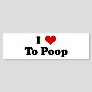 I Love To Poop Bumper Sticker