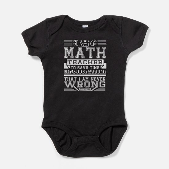 I'm A Math Teacher And I'm Never Wrong T Body Suit