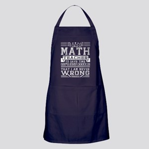 I'm A Math Teacher And I'm Never Wron Apron (dark)