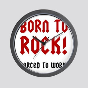 Born To Rock Forced To Work Wall Clock