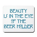 Beauty is in the Eye of the Beer Holder Mousepad