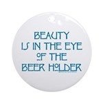 Beauty is in the Eye of the Beer Holder Ornament (