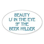 Beauty is in the Eye of the Beer Holder Sticker (O
