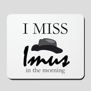 I Miss Imus - Mousepad