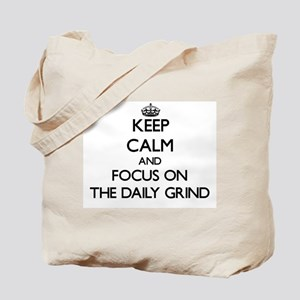 Keep Calm by focusing on The Daily Grind Tote Bag