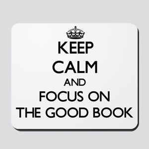 Keep Calm by focusing on The Good Book Mousepad