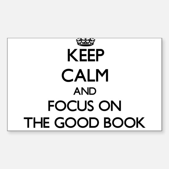 Keep Calm by focusing on The Good Book Decal