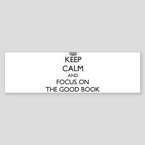 Keep Calm by focusing on The Good B Bumper Sticker
