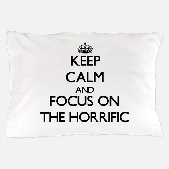 Keep Calm by focusing on The Horrific Pillow Case
