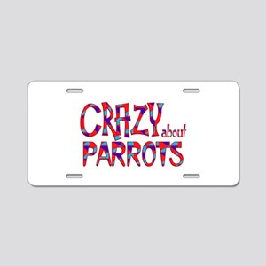 Crazy About Parrots Aluminum License Plate