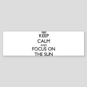 Keep Calm by focusing on The Sun Bumper Sticker