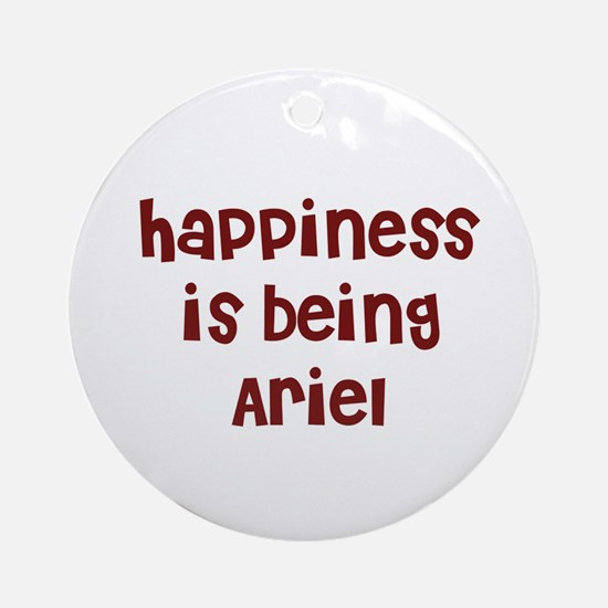 happiness is being Ariel Ornament (Round)