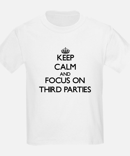 Keep Calm by focusing on Third Parties T-Shirt