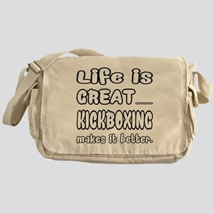 Life is Great... Kickboxing makes it Messenger Bag