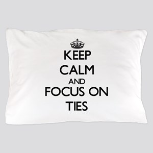 Keep Calm by focusing on Ties Pillow Case